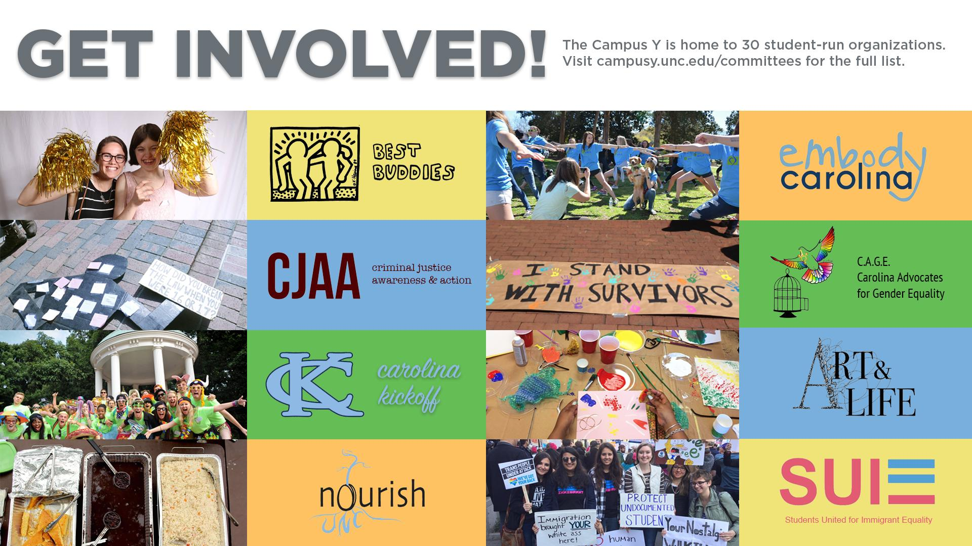 Get involved! The Campus Y is home to 30 student-run organizations. Visit campusy.unc.edu/committees for the full list.