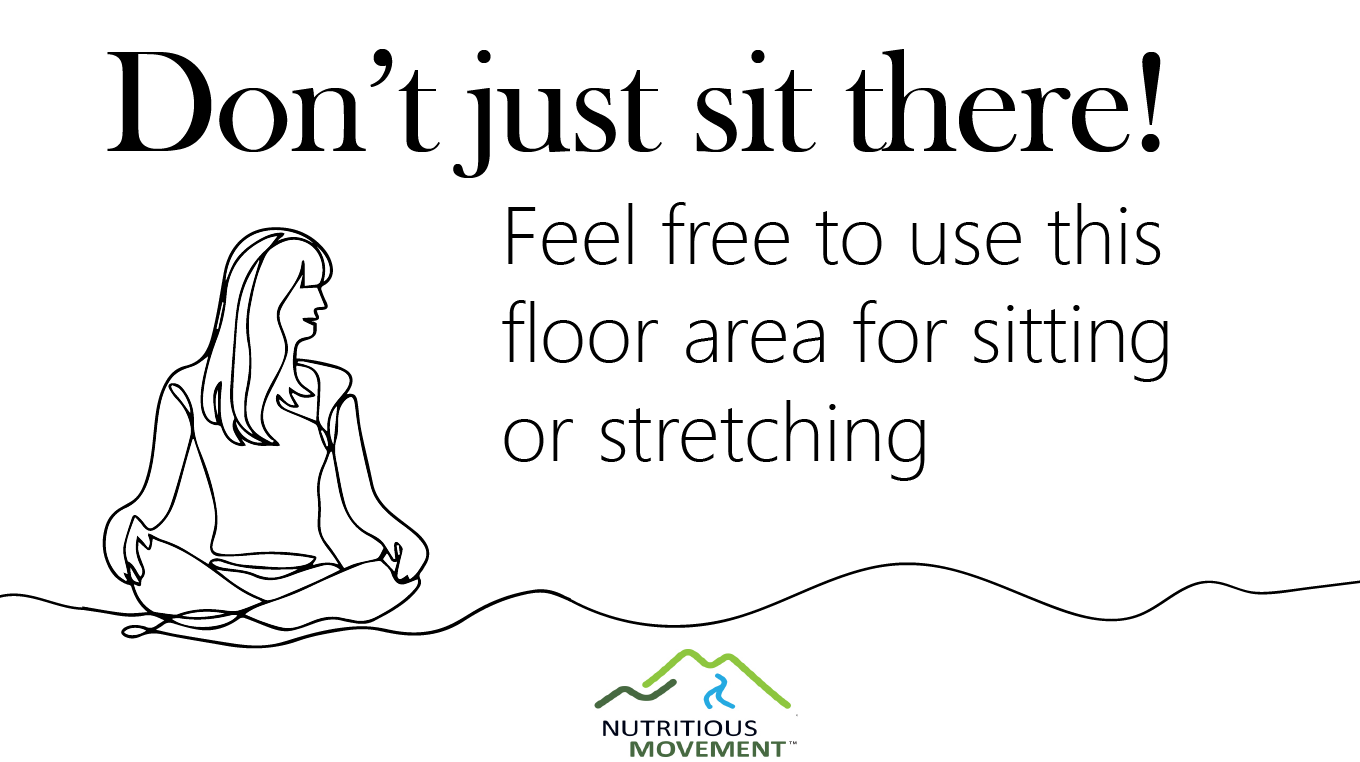 Don't sit. Use this floor area for sitting or stretching