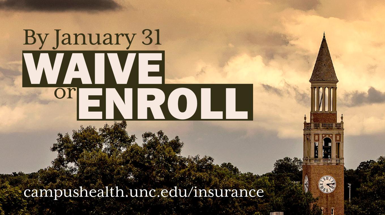 By Jan 31, Waive or Enroll at campushealth.unc.edu/insurance